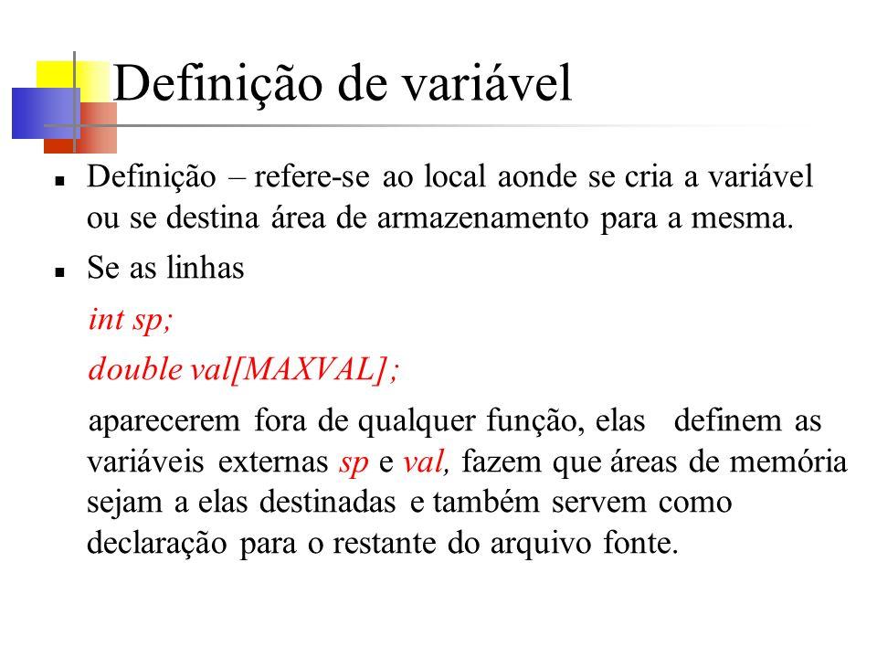 Definição de variável Definição – refere-se ao local aonde se cria a variável ou se destina área de armazenamento para a mesma. Se as linhas int sp; d