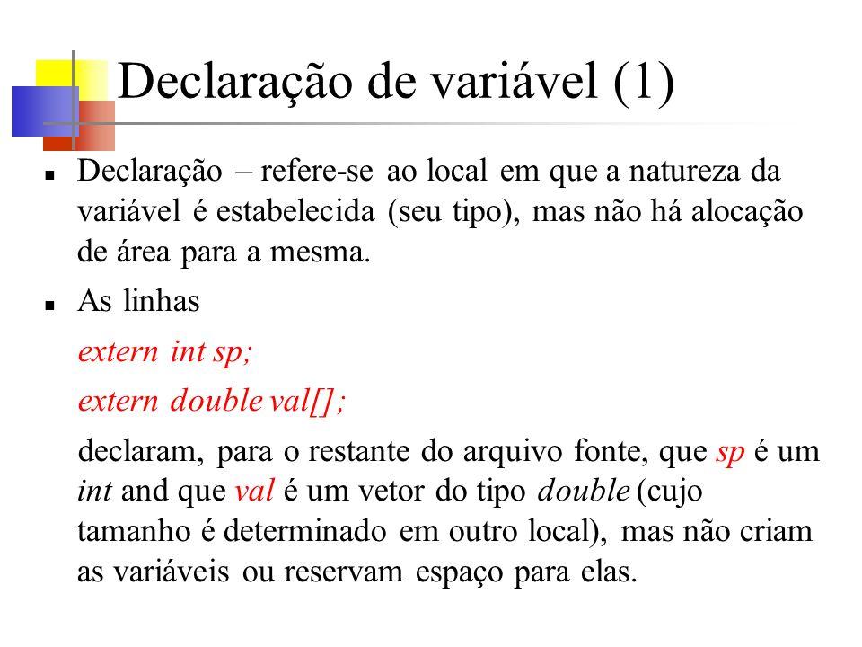Declaração de variável (1) Declaração – refere-se ao local em que a natureza da variável é estabelecida (seu tipo), mas não há alocação de área para a