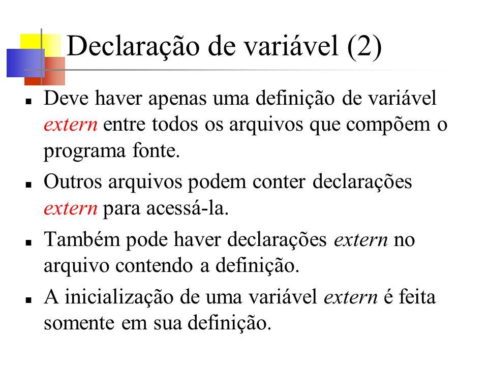 Declaração de variável (2) Deve haver apenas uma definição de variável extern entre todos os arquivos que compõem o programa fonte. Outros arquivos po