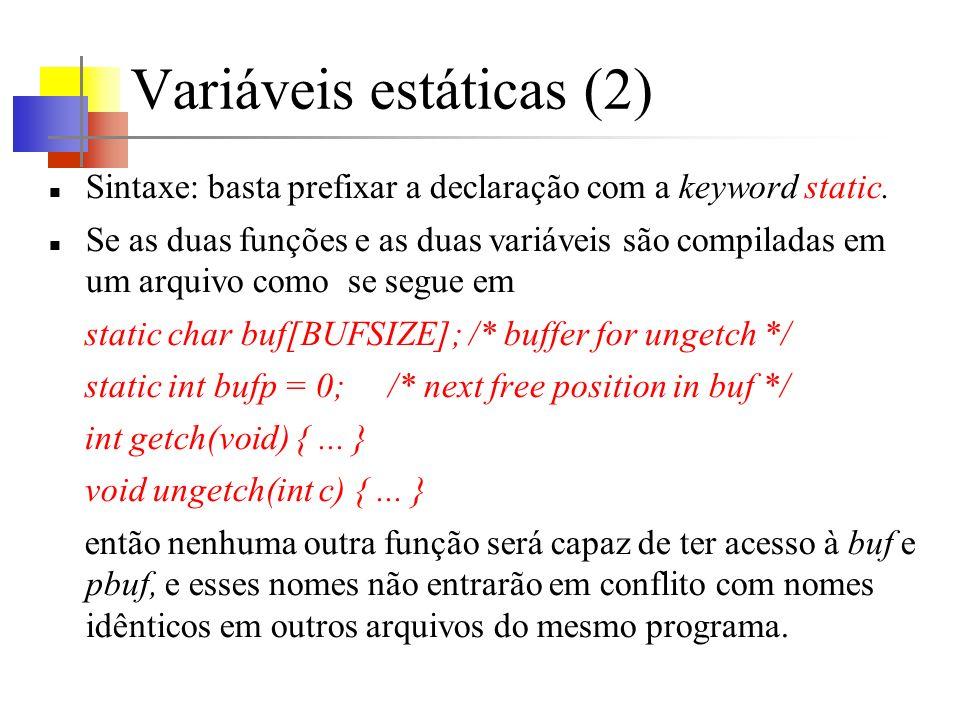 Variáveis estáticas (2) Sintaxe: basta prefixar a declaração com a keyword static. Se as duas funções e as duas variáveis são compiladas em um arquivo