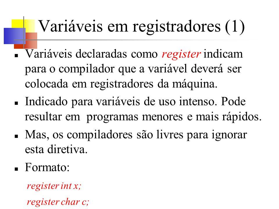 Variáveis em registradores (1) Variáveis declaradas como register indicam para o compilador que a variável deverá ser colocada em registradores da máq