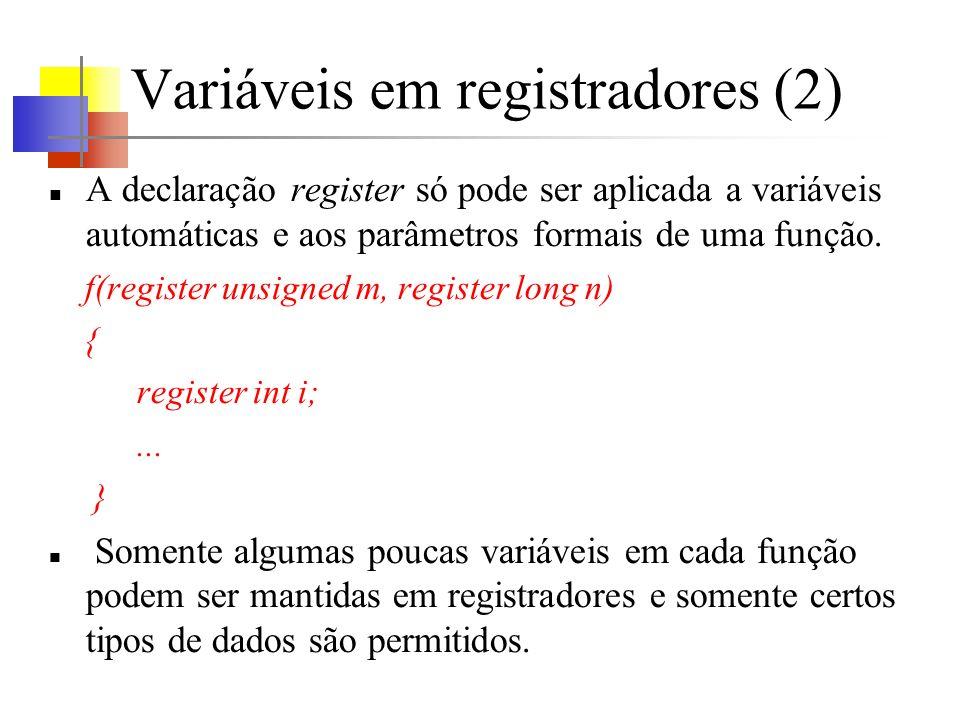 Variáveis em registradores (2) A declaração register só pode ser aplicada a variáveis automáticas e aos parâmetros formais de uma função. f(register u