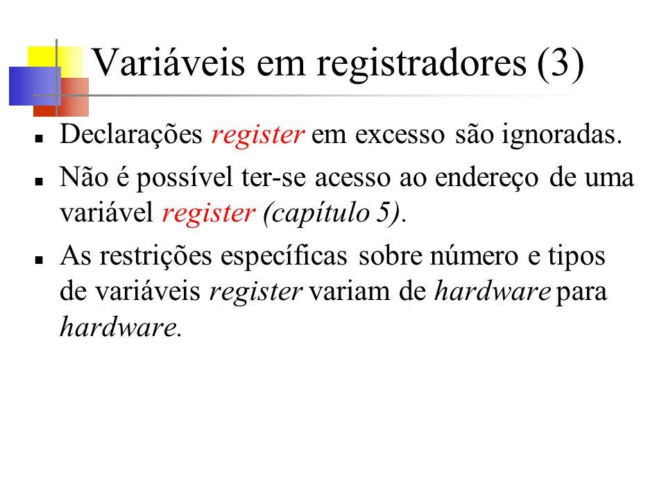 Variáveis em registradores (3) Declarações register em excesso são ignoradas. Não é possível ter-se acesso ao endereço de uma variável register (capít