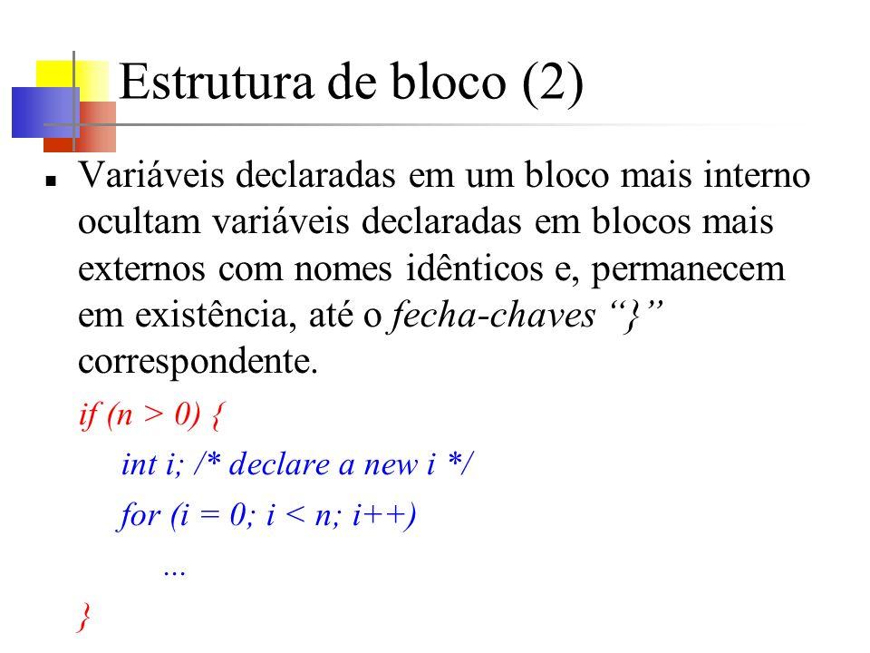 Estrutura de bloco (2) Variáveis declaradas em um bloco mais interno ocultam variáveis declaradas em blocos mais externos com nomes idênticos e, perma