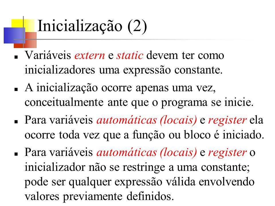 Inicialização (2) Variáveis extern e static devem ter como inicializadores uma expressão constante. A inicialização ocorre apenas uma vez, conceitualm