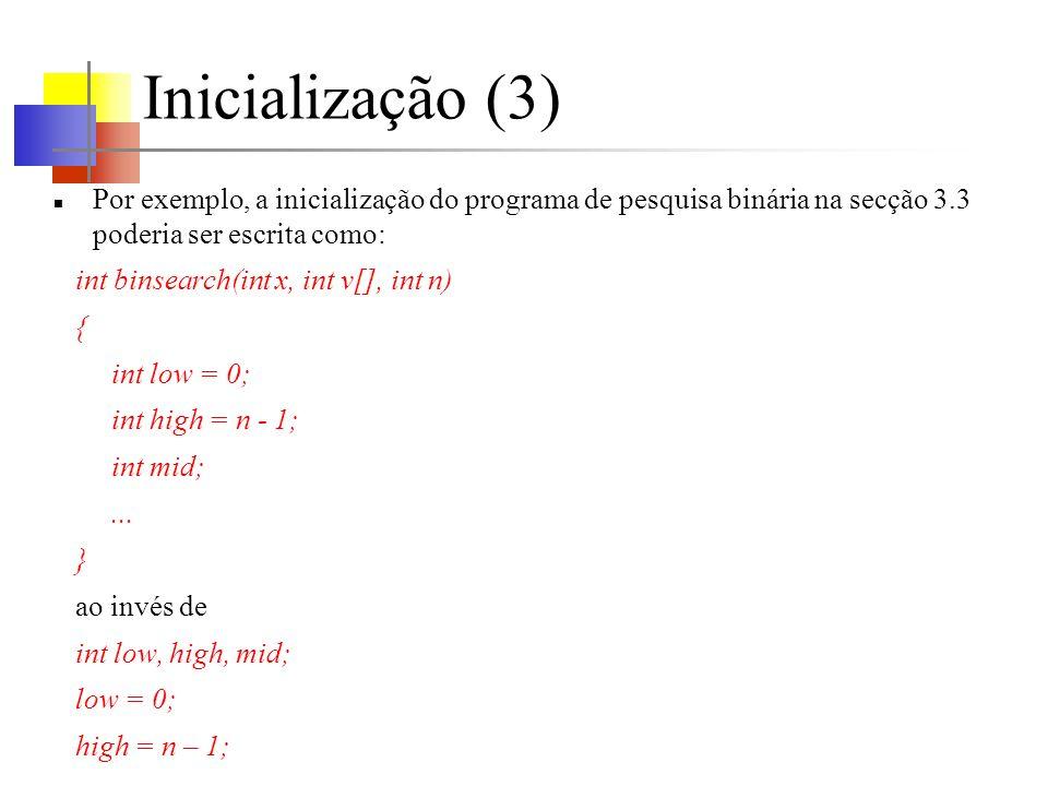 Inicialização (3) Por exemplo, a inicialização do programa de pesquisa binária na secção 3.3 poderia ser escrita como: int binsearch(int x, int v[], i