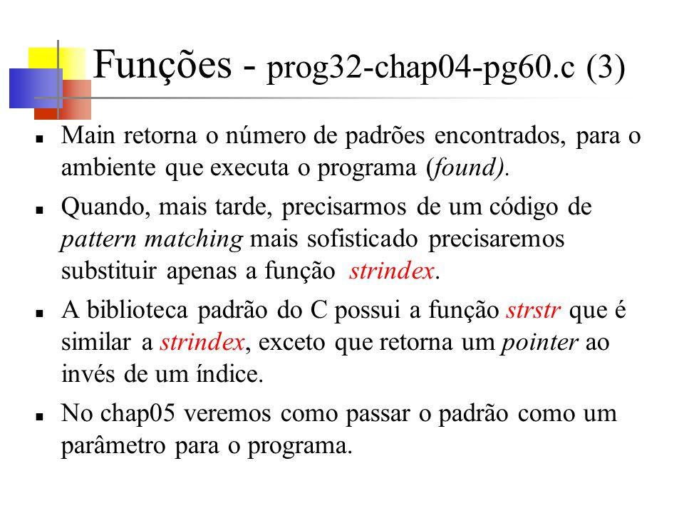Funções - prog32-chap04-pg60.c (3) Main retorna o número de padrões encontrados, para o ambiente que executa o programa (found). Quando, mais tarde, p