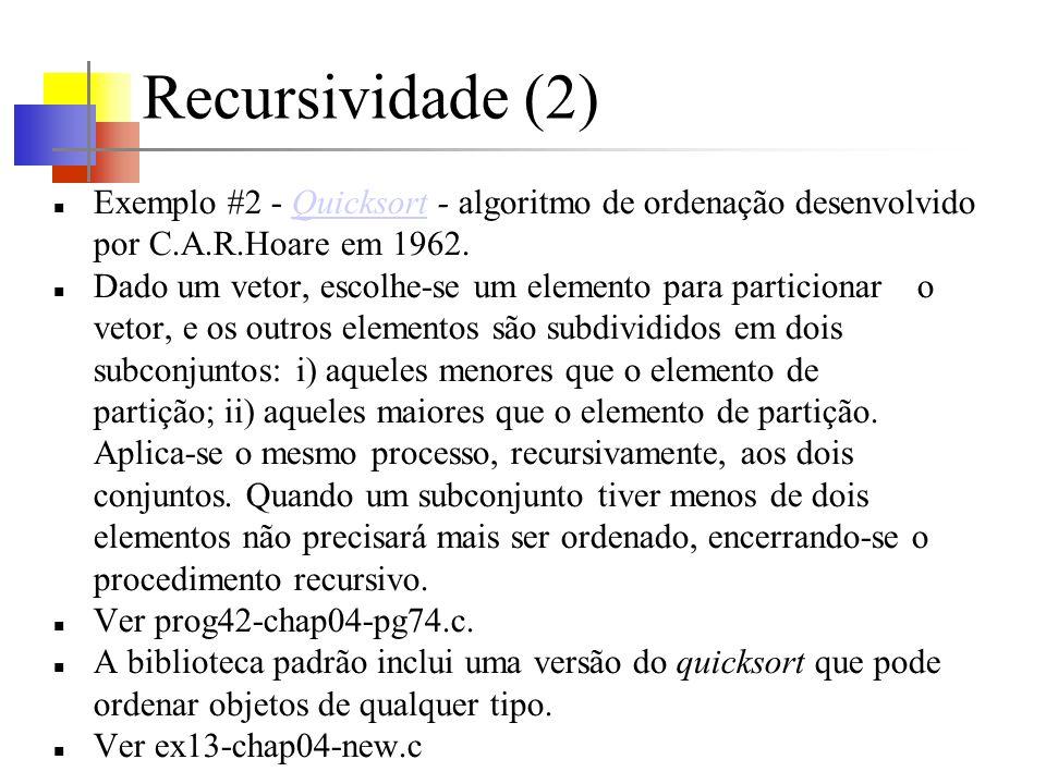 Recursividade (2) Exemplo #2 - Quicksort - algoritmo de ordenação desenvolvido por C.A.R.Hoare em 1962.Quicksort Dado um vetor, escolhe-se um elemento