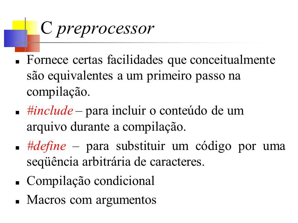 C preprocessor Fornece certas facilidades que conceitualmente são equivalentes a um primeiro passo na compilação. #include – para incluir o conteúdo d