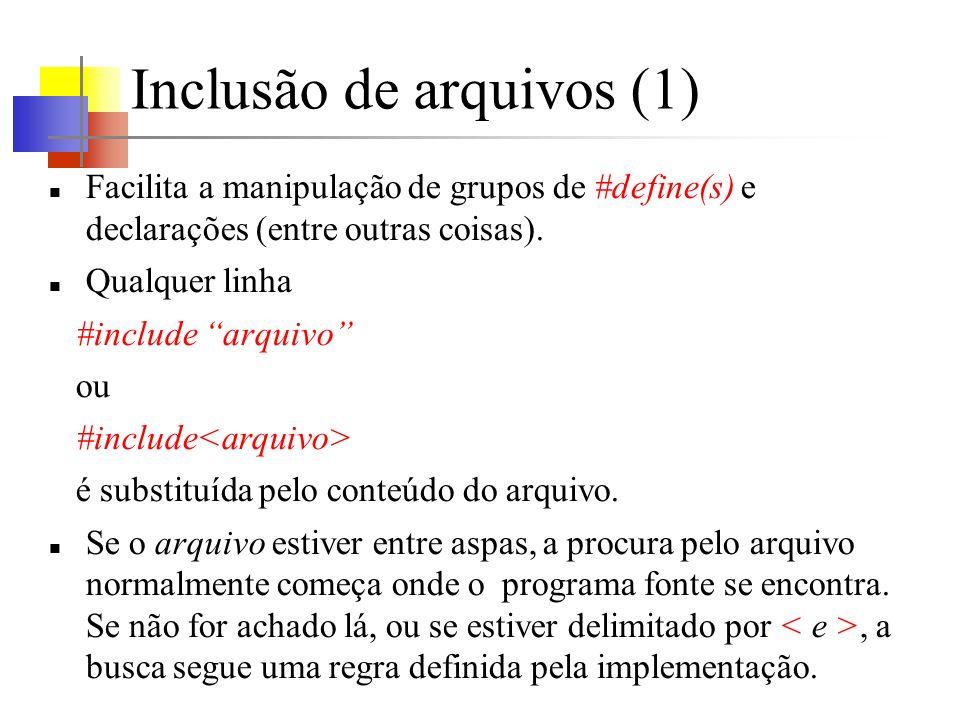 Inclusão de arquivos (1) Facilita a manipulação de grupos de #define(s) e declarações (entre outras coisas). Qualquer linha #include arquivo ou #inclu