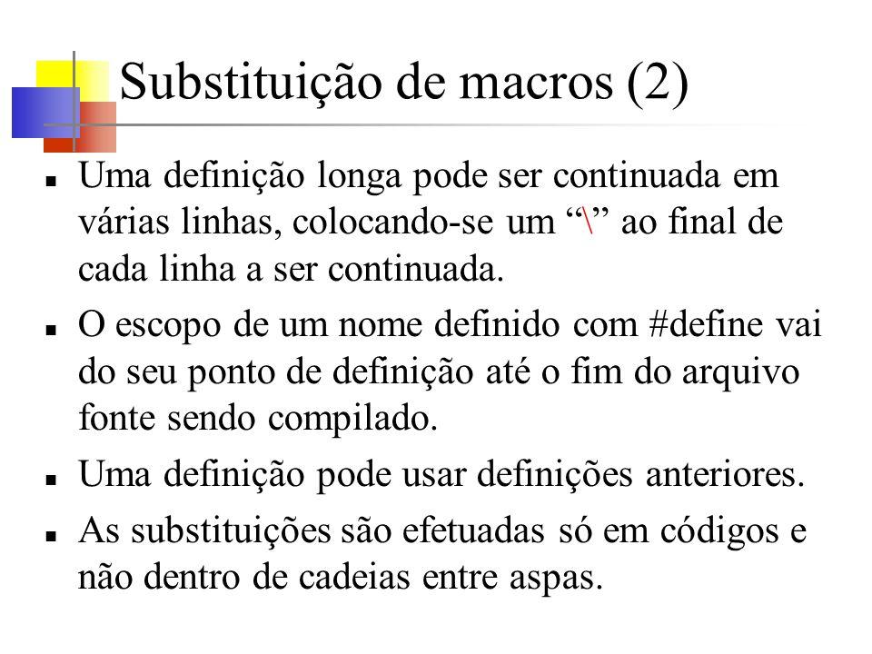 Substituição de macros (2) Uma definição longa pode ser continuada em várias linhas, colocando-se um \ ao final de cada linha a ser continuada. O esco