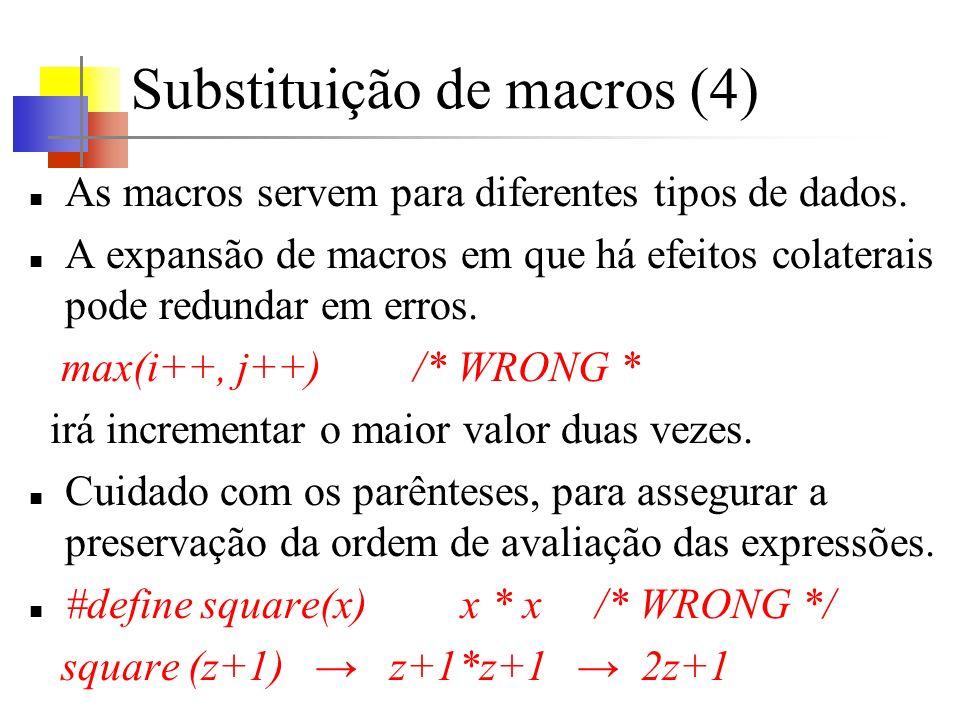 Substituição de macros (4) As macros servem para diferentes tipos de dados. A expansão de macros em que há efeitos colaterais pode redundar em erros.