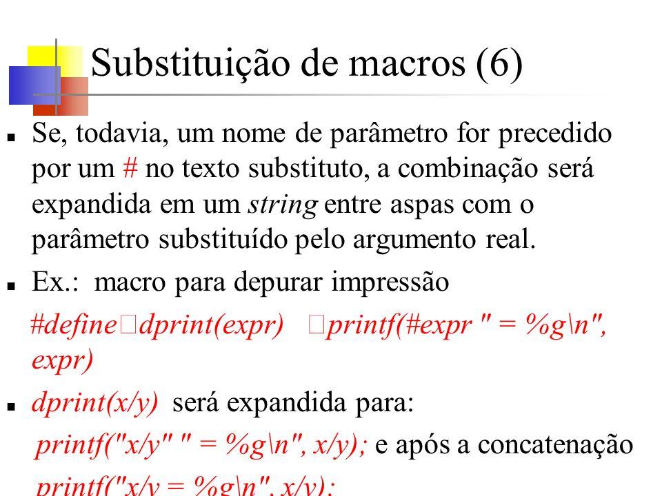 Substituição de macros (6) Se, todavia, um nome de parâmetro for precedido por um # no texto substituto, a combinação será expandida em um string entr