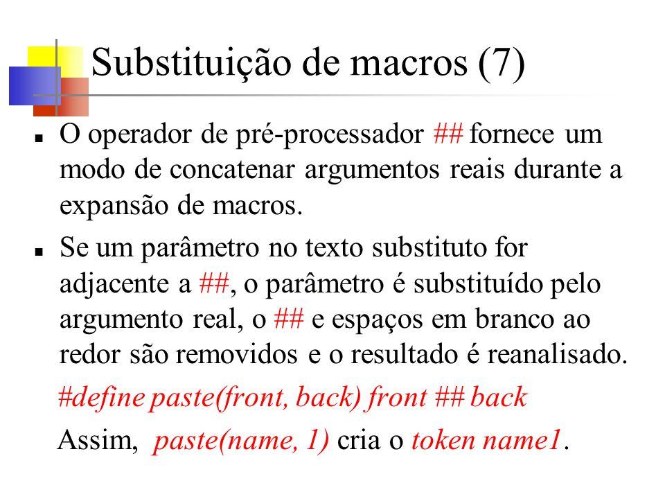 Substituição de macros (7) O operador de pré-processador ## fornece um modo de concatenar argumentos reais durante a expansão de macros. Se um parâmet