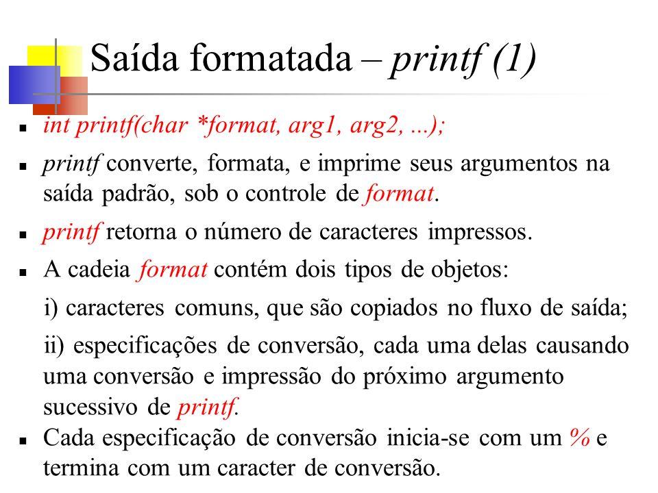 Saída formatada – printf (1) int printf(char *format, arg1, arg2,...); printf converte, formata, e imprime seus argumentos na saída padrão, sob o cont