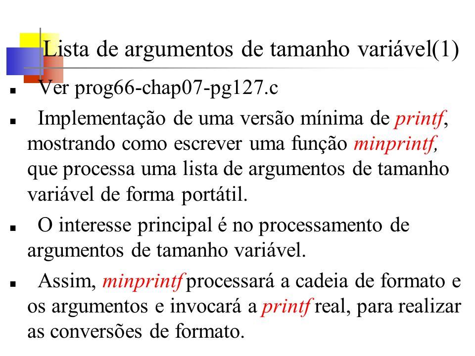 Lista de argumentos de tamanho variável(1) Ver prog66-chap07-pg127.c Implementação de uma versão mínima de printf, mostrando como escrever uma função