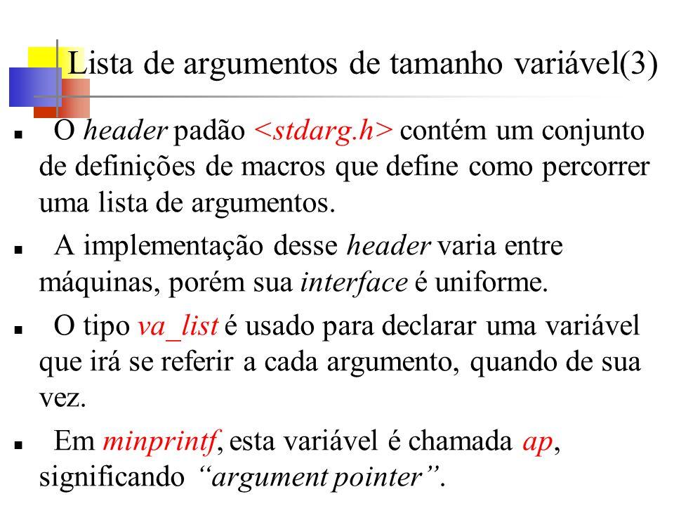 Lista de argumentos de tamanho variável(3) O header padão contém um conjunto de definições de macros que define como percorrer uma lista de argumentos