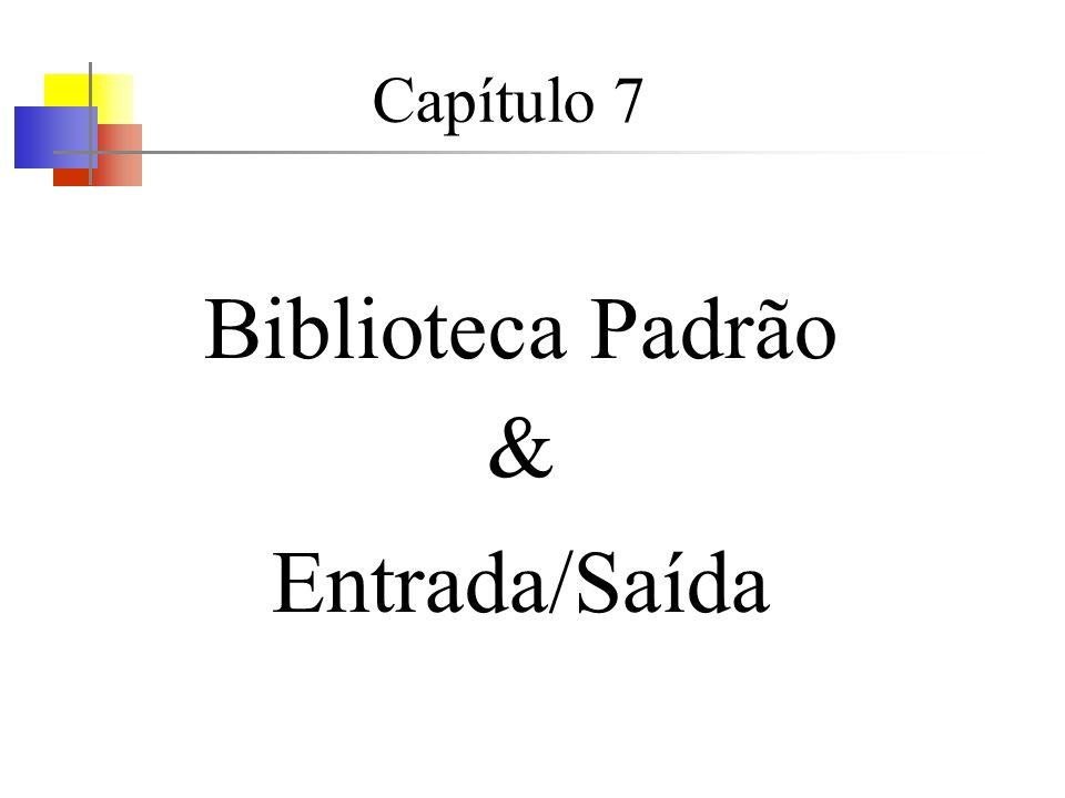 Capítulo 7 Biblioteca Padrão & Entrada/Saída