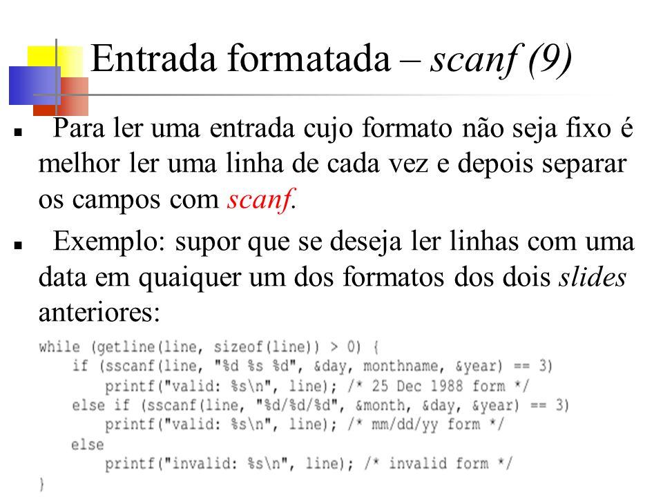 Entrada formatada – scanf (9) Para ler uma entrada cujo formato não seja fixo é melhor ler uma linha de cada vez e depois separar os campos com scanf.