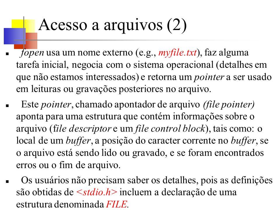 Acesso a arquivos (2) fopen usa um nome externo (e.g., myfile.txt), faz alguma tarefa inicial, negocia com o sistema operacional (detalhes em que não