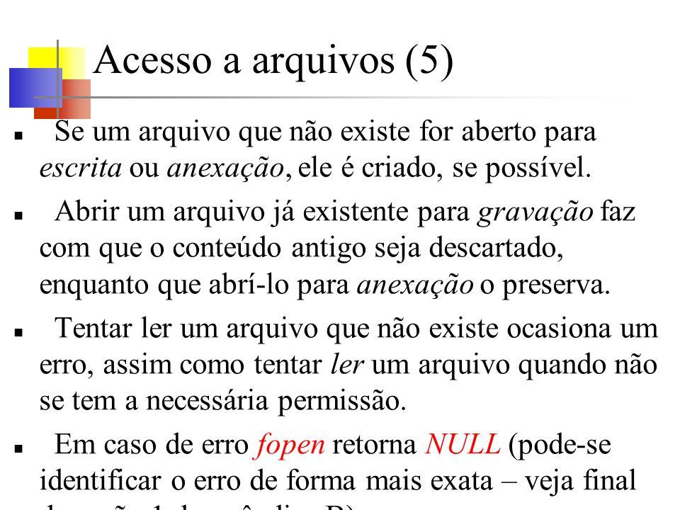 Acesso a arquivos (5) Se um arquivo que não existe for aberto para escrita ou anexação, ele é criado, se possível. Abrir um arquivo já existente para