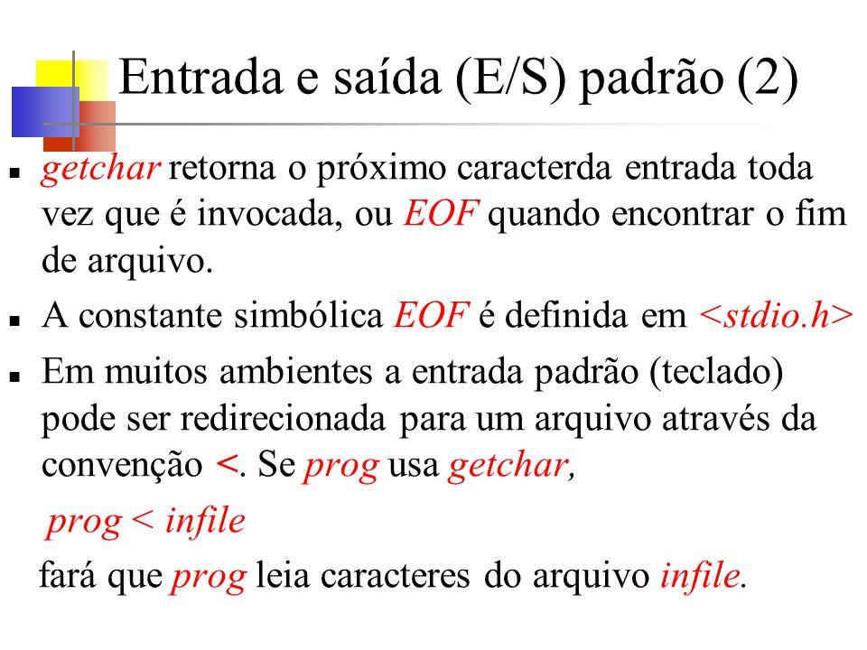 Entrada e saída (E/S) padrão (2) getchar retorna o próximo caracterda entrada toda vez que é invocada, ou EOF quando encontrar o fim de arquivo. A con