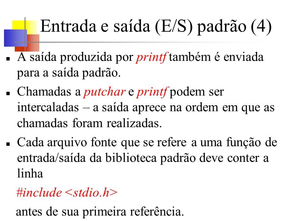 Entrada e saída (E/S) padrão (4) A saída produzida por printf também é enviada para a saída padrão. Chamadas a putchar e printf podem ser intercaladas