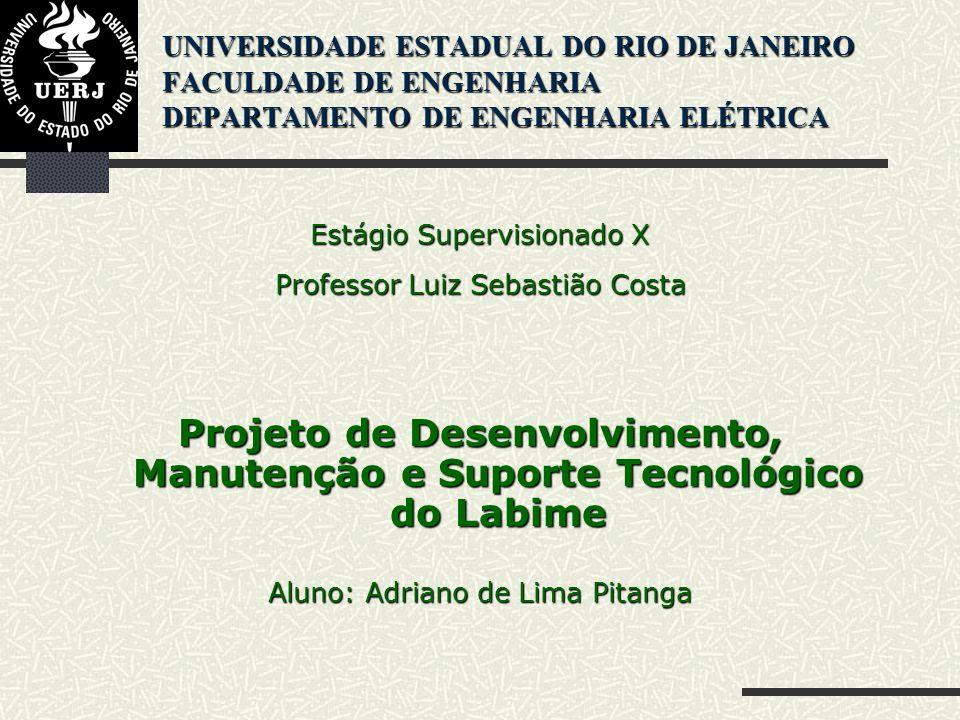 UNIVERSIDADE ESTADUAL DO RIO DE JANEIRO FACULDADE DE ENGENHARIA DEPARTAMENTO DE ENGENHARIA ELÉTRICA Estágio Supervisionado X Professor Luiz Sebastião