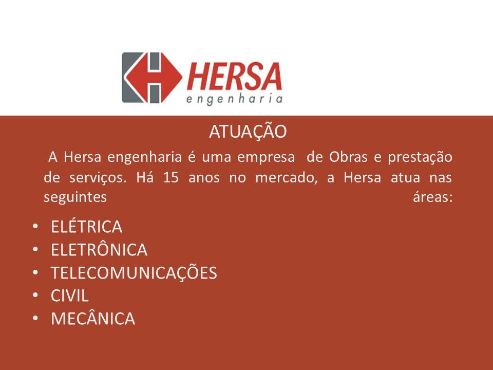 ELÉTRICA ELETRÔNICA TELECOMUNICAÇÕES CIVIL MECÂNICA ATUAÇÃO A Hersa engenharia é uma empresa de Obras e prestação de serviços. Há 15 anos no mercado,