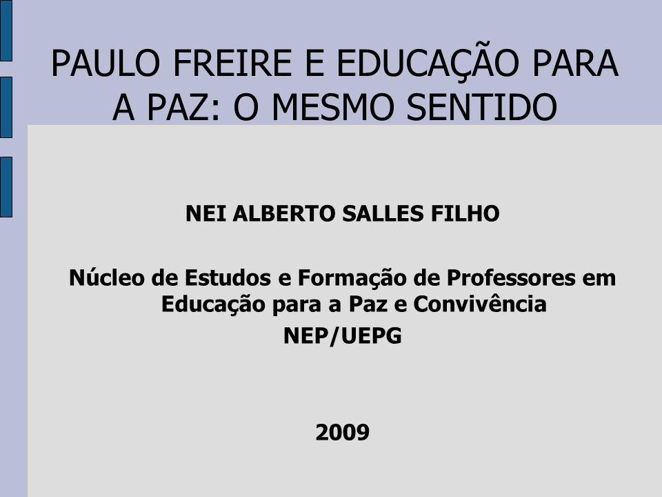 PAULO FREIRE E EDUCAÇÃO PARA A PAZ: O MESMO SENTIDO NEI ALBERTO SALLES FILHO Núcleo de Estudos e Formação de Professores em Educação para a Paz e Conv