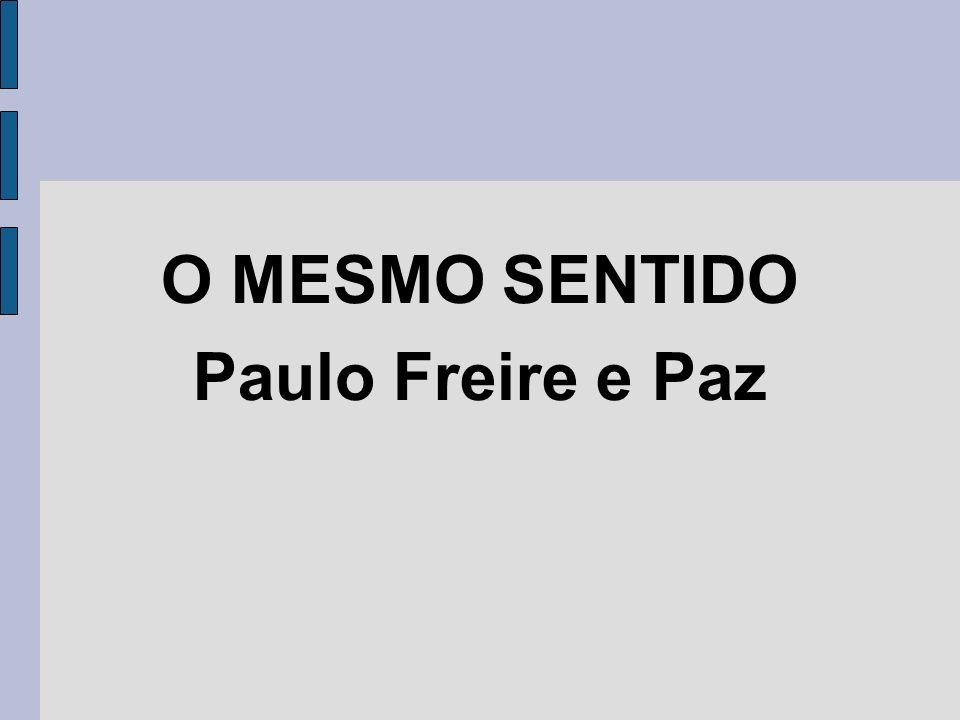 O MESMO SENTIDO Paulo Freire e Paz
