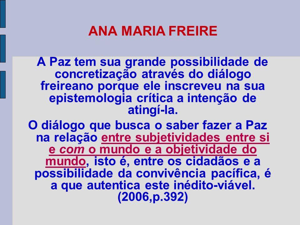 ANA MARIA FREIRE A Paz tem sua grande possibilidade de concretização através do diálogo freireano porque ele inscreveu na sua epistemologia crítica a
