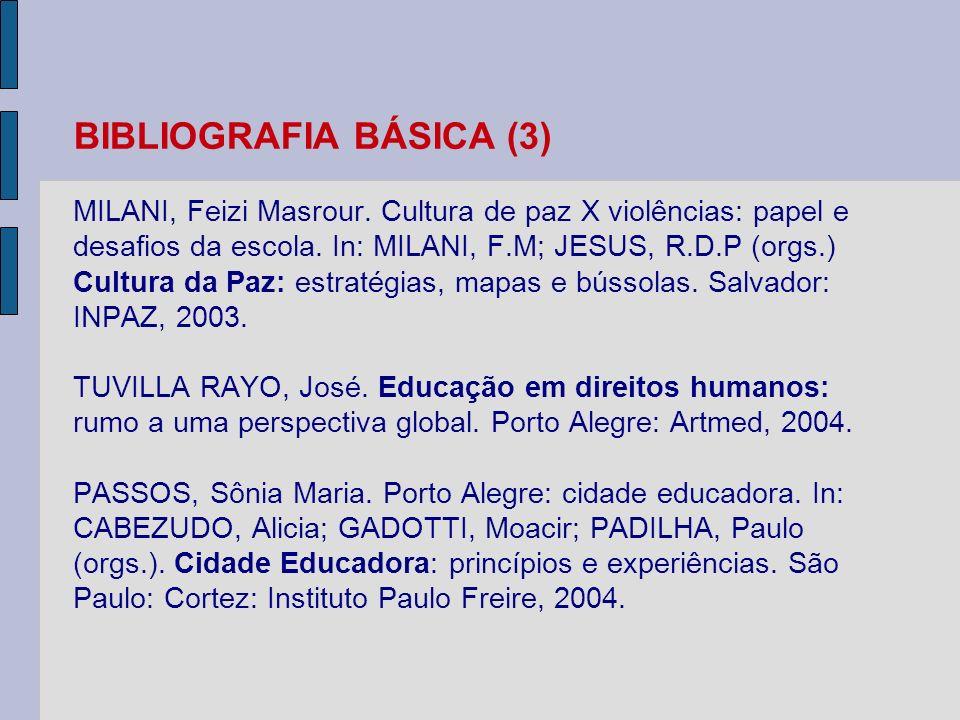 BIBLIOGRAFIA BÁSICA (3) MILANI, Feizi Masrour. Cultura de paz X violências: papel e desafios da escola. In: MILANI, F.M; JESUS, R.D.P (orgs.) Cultura