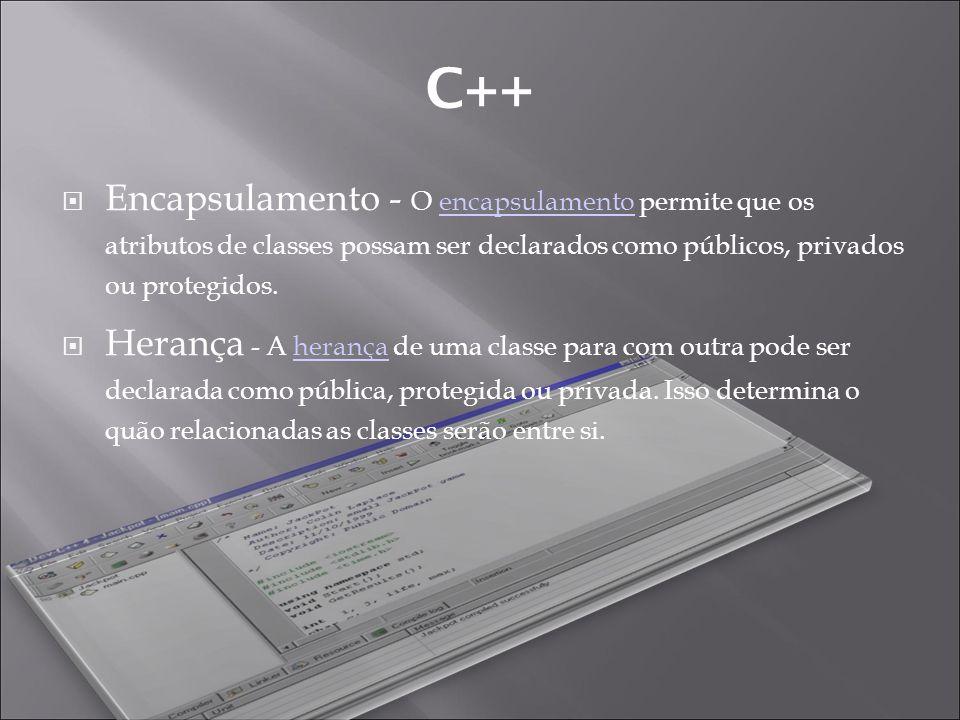 C++ Encapsulamento - O encapsulamento permite que os atributos de classes possam ser declarados como públicos, privados ou protegidos.encapsulamento Herança - A herança de uma classe para com outra pode ser declarada como pública, protegida ou privada.