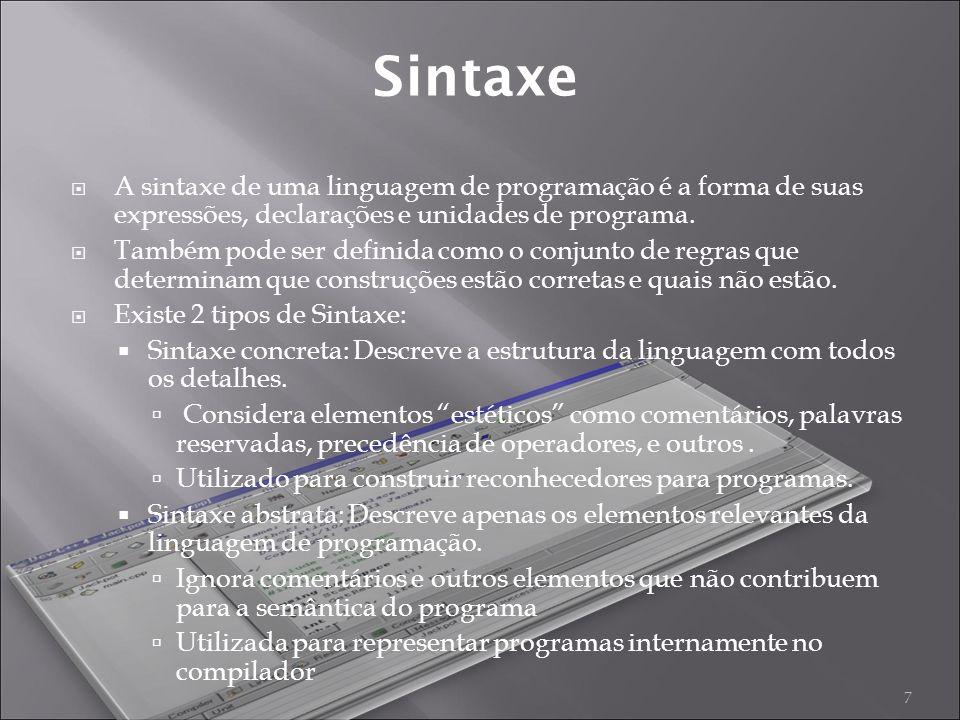 A sintaxe de uma linguagem de programação é a forma de suas expressões, declarações e unidades de programa.