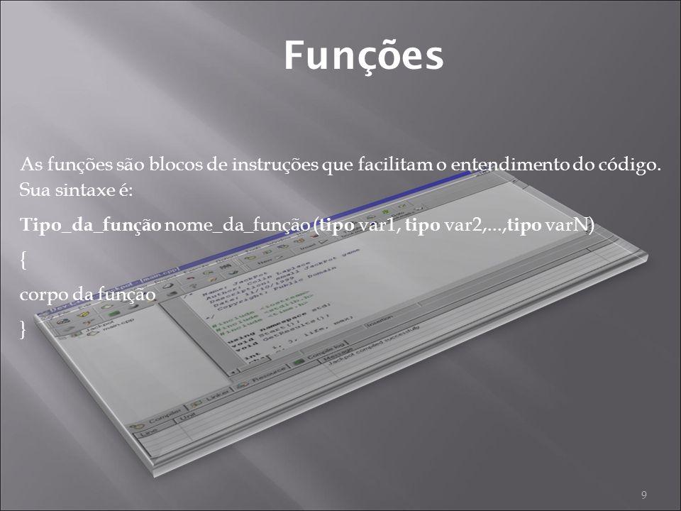 Funções 9 As funções são blocos de instruções que facilitam o entendimento do código.