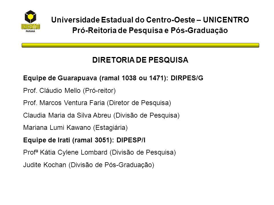 Universidade Estadual do Centro-Oeste – UNICENTRO Pró-Reitoria de Pesquisa e Pós-Graduação DIRETORIA DE PESQUISA Equipe de Guarapuava (ramal 1038 ou 1