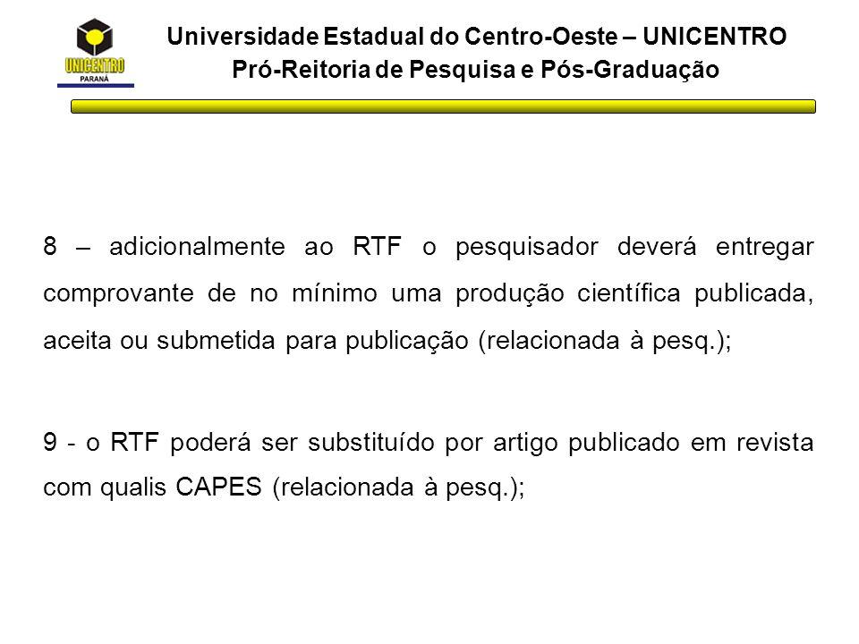 Universidade Estadual do Centro-Oeste – UNICENTRO Pró-Reitoria de Pesquisa e Pós-Graduação 8 – adicionalmente ao RTF o pesquisador deverá entregar com