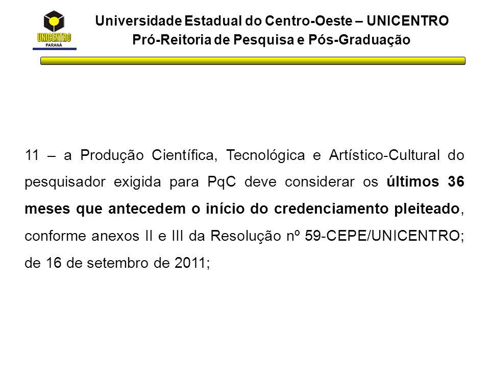 Universidade Estadual do Centro-Oeste – UNICENTRO Pró-Reitoria de Pesquisa e Pós-Graduação 12 – a Resolução 76-GR/UNICENTRO de 4/10/2011 retifica o Art.