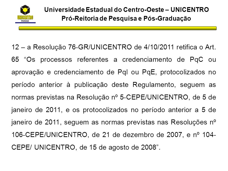 Universidade Estadual do Centro-Oeste – UNICENTRO Pró-Reitoria de Pesquisa e Pós-Graduação 12 – a Resolução 76-GR/UNICENTRO de 4/10/2011 retifica o Ar