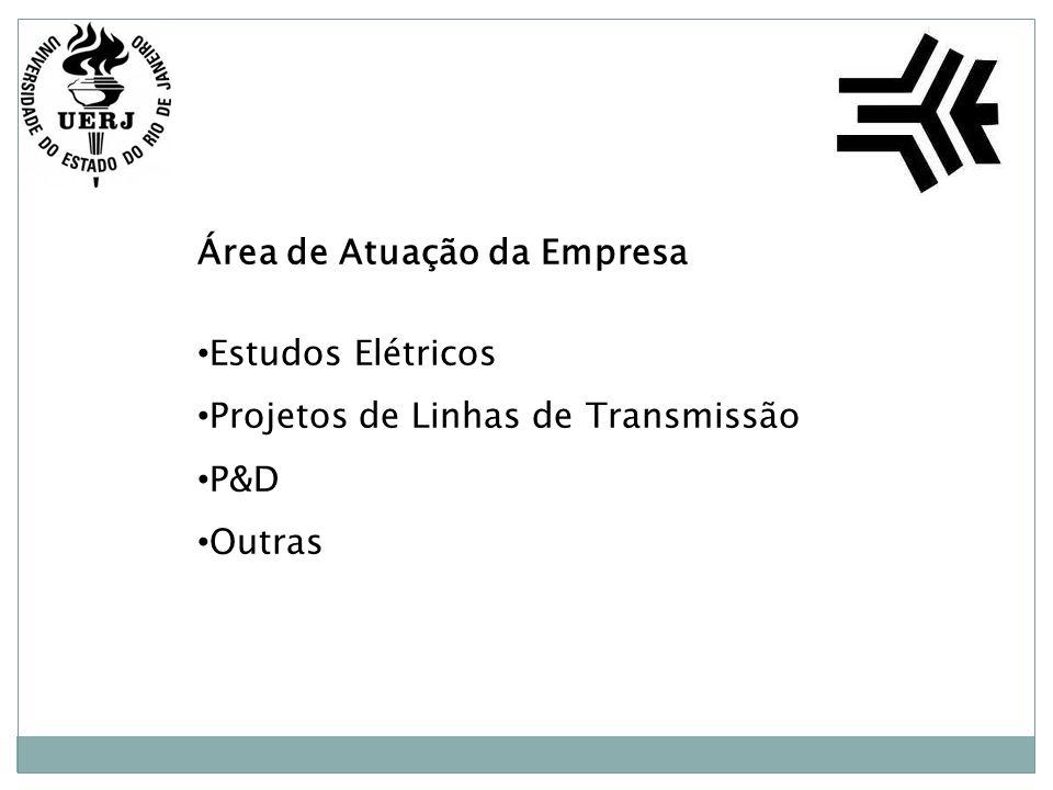 Área de Atuação da Empresa Estudos Elétricos Projetos de Linhas de Transmissão P&D Outras