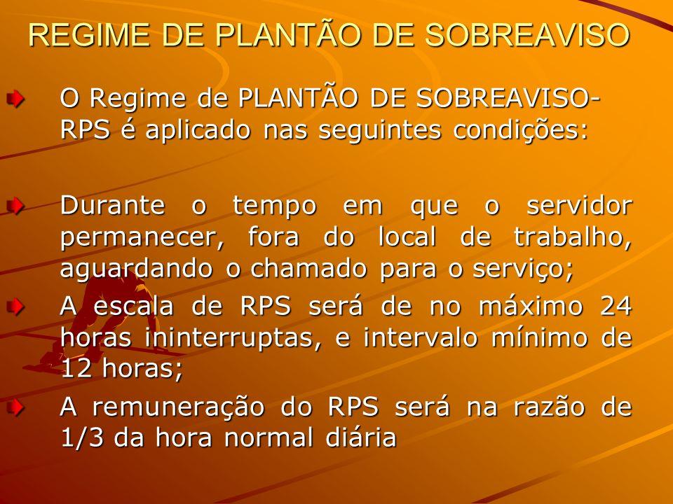 REGIME DE PLANTÃO DE SOBREAVISO O Regime de PLANTÃO DE SOBREAVISO- RPS é aplicado nas seguintes condições: Durante o tempo em que o servidor permanece