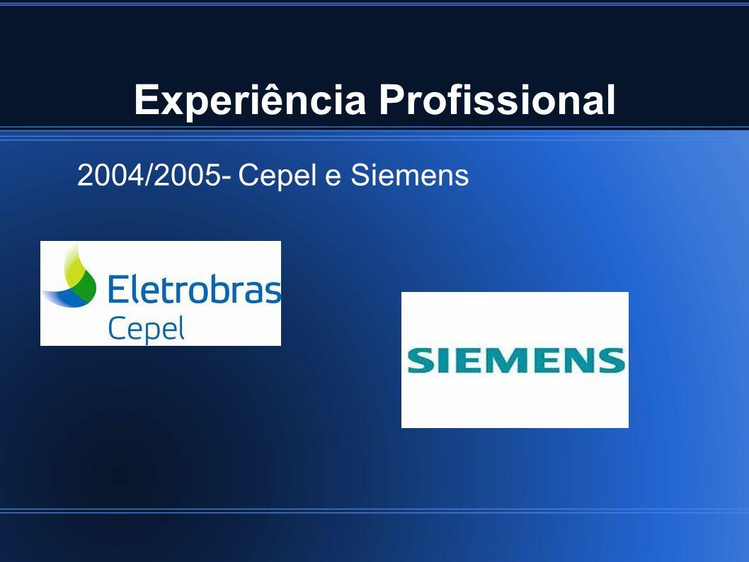 Experiência Profissional 2004/2005- Cepel e Siemens