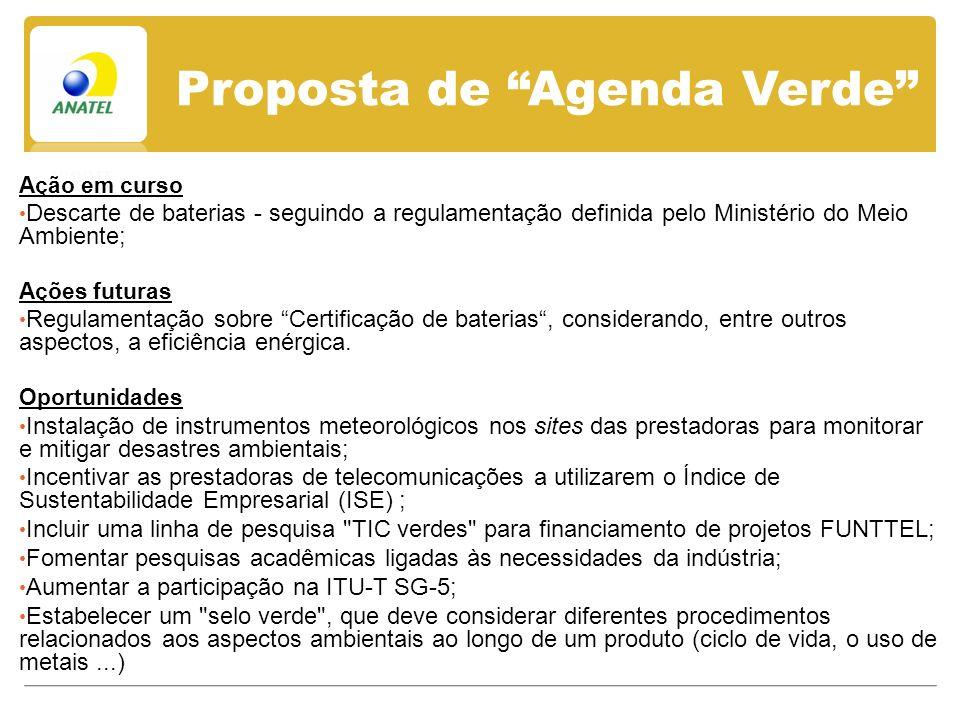 Proposta de Agenda Verde Ação em curso Descarte de baterias - seguindo a regulamentação definida pelo Ministério do Meio Ambiente; Ações futuras Regulamentação sobre Certificação de baterias, considerando, entre outros aspectos, a eficiência enérgica.