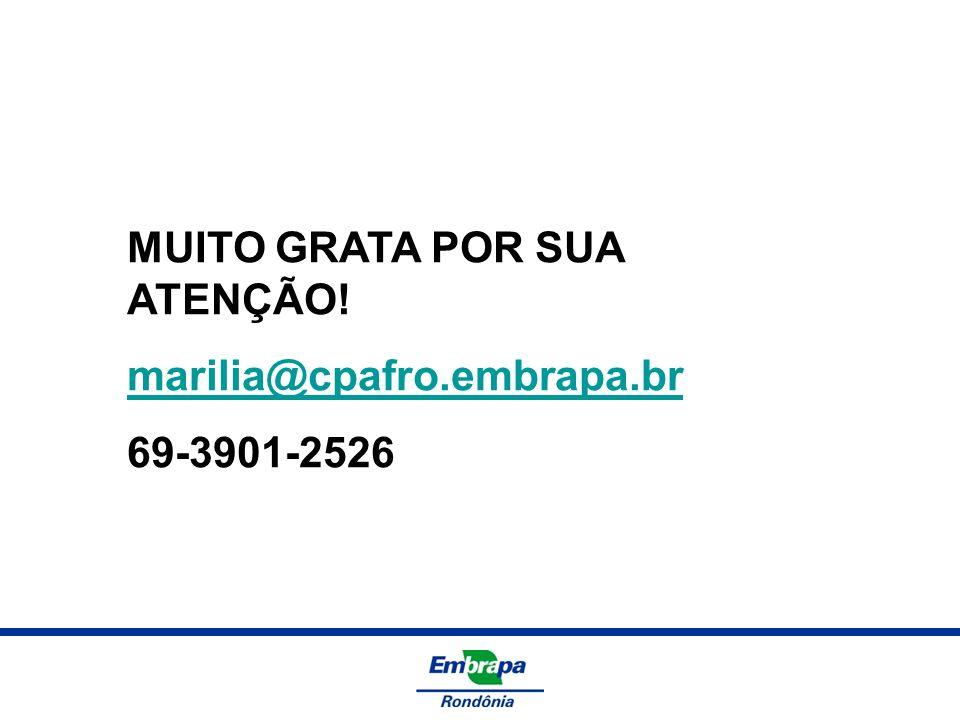 MUITO GRATA POR SUA ATENÇÃO! marilia@cpafro.embrapa.br 69-3901-2526