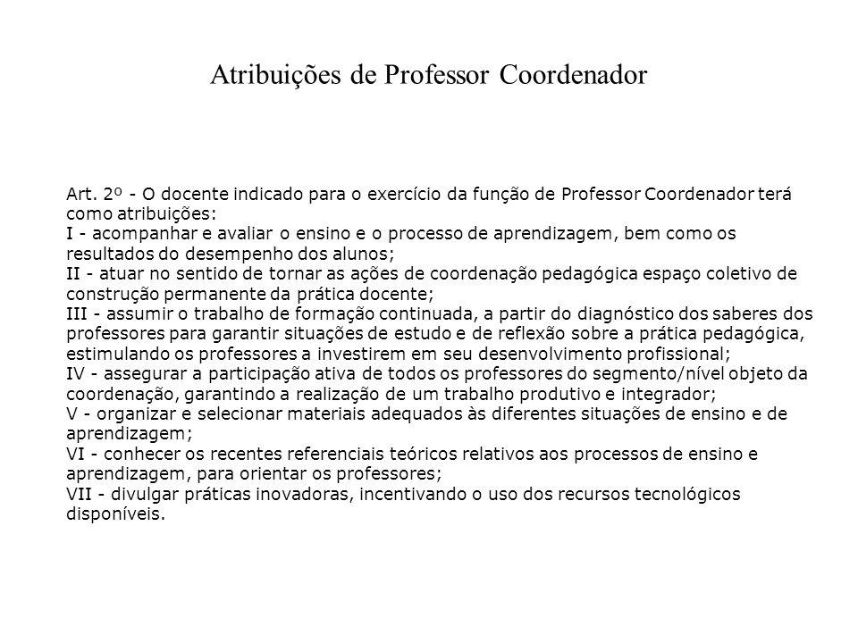 Art. 2º - O docente indicado para o exercício da função de Professor Coordenador terá como atribuições: I - acompanhar e avaliar o ensino e o processo