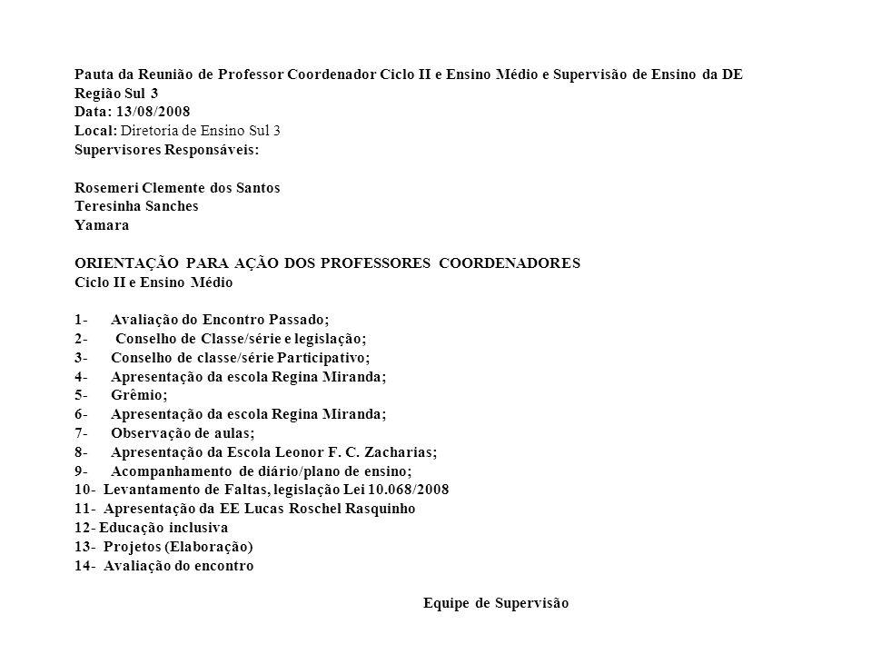 Pauta da Reunião de Professor Coordenador Ciclo II e Ensino Médio e Supervisão de Ensino da DE Região Sul 3 Data: 13/08/2008 Local: Diretoria de Ensin