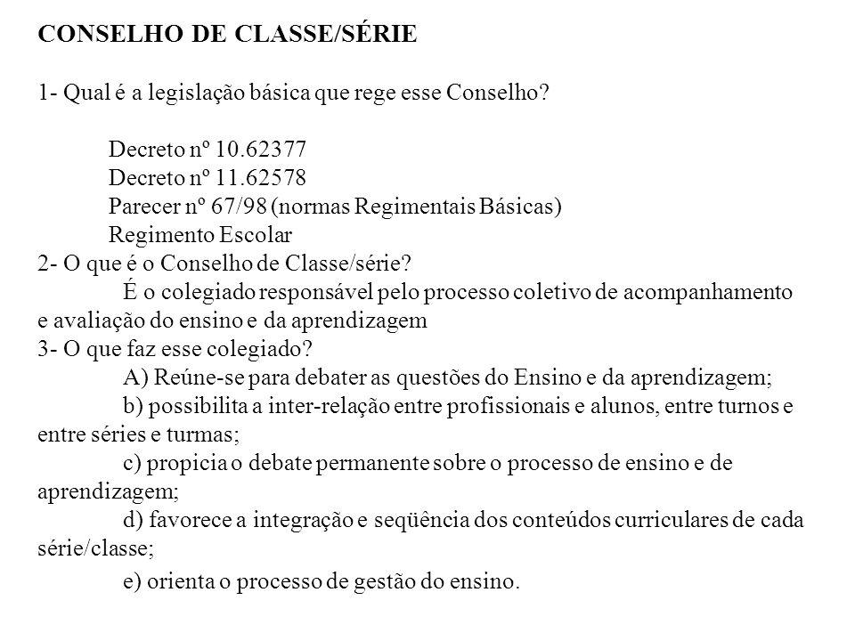 CONSELHO DE CLASSE/SÉRIE 1- Qual é a legislação básica que rege esse Conselho? Decreto nº 10.62377 Decreto nº 11.62578 Parecer nº 67/98 (normas Regime