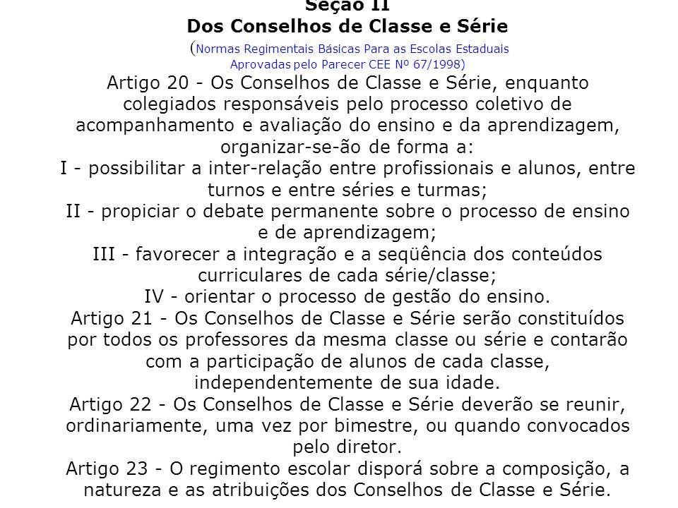 Seção II Dos Conselhos de Classe e Série ( Normas Regimentais Básicas Para as Escolas Estaduais Aprovadas pelo Parecer CEE Nº 67/1998) Artigo 20 - Os
