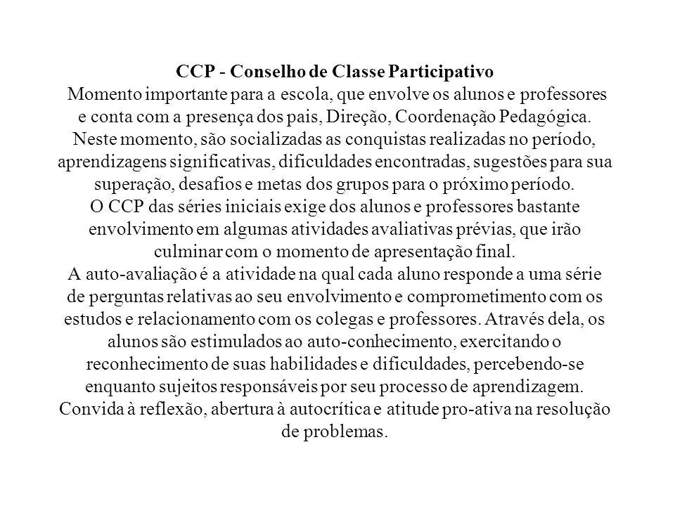 CCP - Conselho de Classe Participativo Momento importante para a escola, que envolve os alunos e professores e conta com a presença dos pais, Direção,